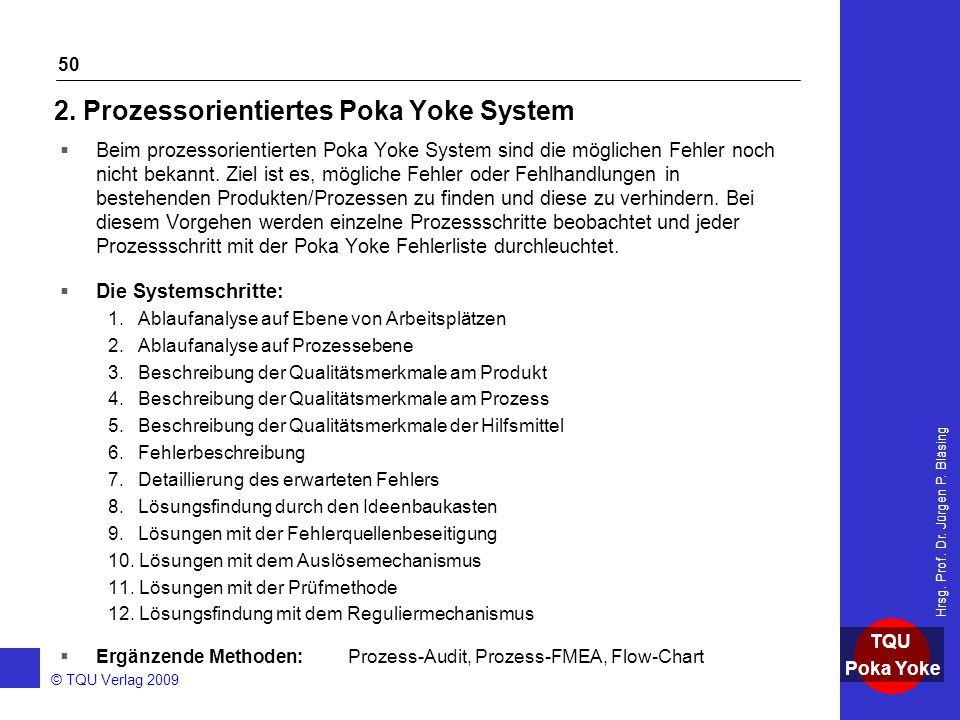 AKADEMIE © TQU Verlag 2009 TQU Poka Yoke Hrsg. Prof. Dr. Jürgen P. Bläsing 50 2. Prozessorientiertes Poka Yoke System  Beim prozessorientierten Poka