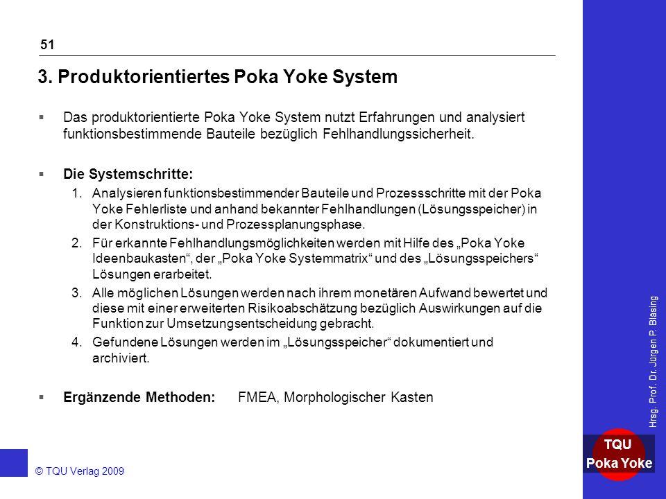 AKADEMIE © TQU Verlag 2009 TQU Poka Yoke Hrsg. Prof. Dr. Jürgen P. Bläsing 51 3. Produktorientiertes Poka Yoke System  Das produktorientierte Poka Yo