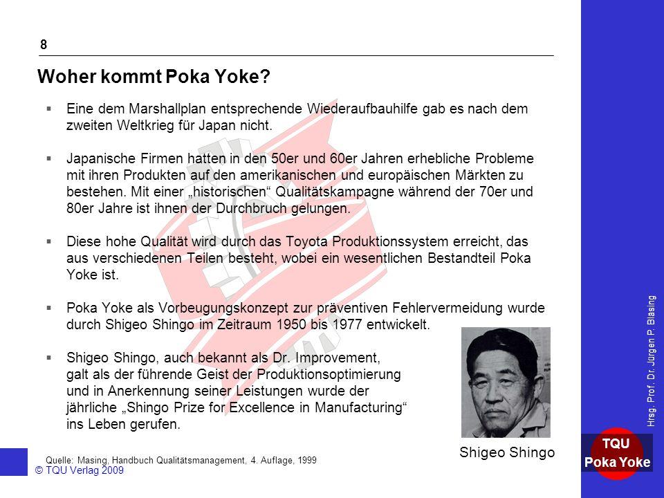 AKADEMIE © TQU Verlag 2009 TQU Poka Yoke Hrsg. Prof. Dr. Jürgen P. Bläsing 8 Woher kommt Poka Yoke?  Eine dem Marshallplan entsprechende Wiederaufbau