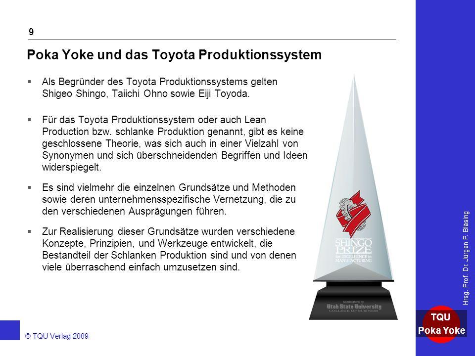 AKADEMIE © TQU Verlag 2009 TQU Poka Yoke Hrsg. Prof. Dr. Jürgen P. Bläsing 9 Poka Yoke und das Toyota Produktionssystem  Als Begründer des Toyota Pro
