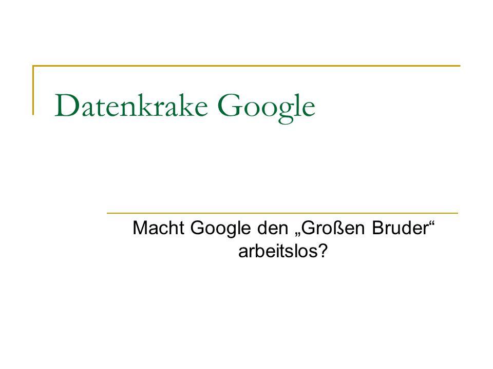 "Datenkrake Google Macht Google den ""Großen Bruder arbeitslos"