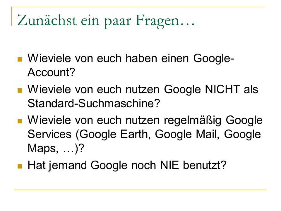 Zunächst ein paar Fragen… Wieviele von euch haben einen Google- Account.
