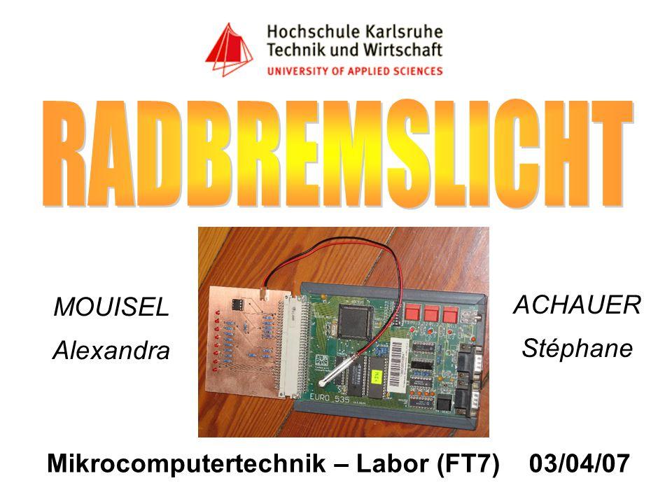 Mikrocomputertechnik – Labor (FT7) 03/04/07 MOUISEL Alexandra ACHAUER Stéphane