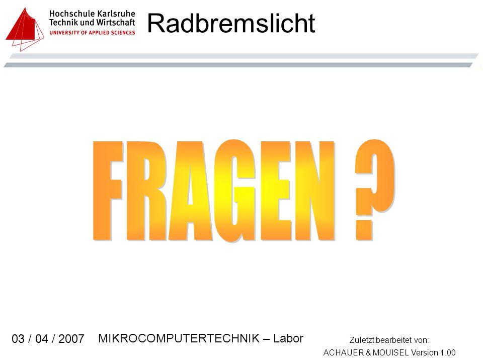 Zuletzt bearbeitet von: ACHAUER & MOUISEL Version 1.00 MIKROCOMPUTERTECHNIK – Labor 03 / 04 / 2007 Radbremslicht