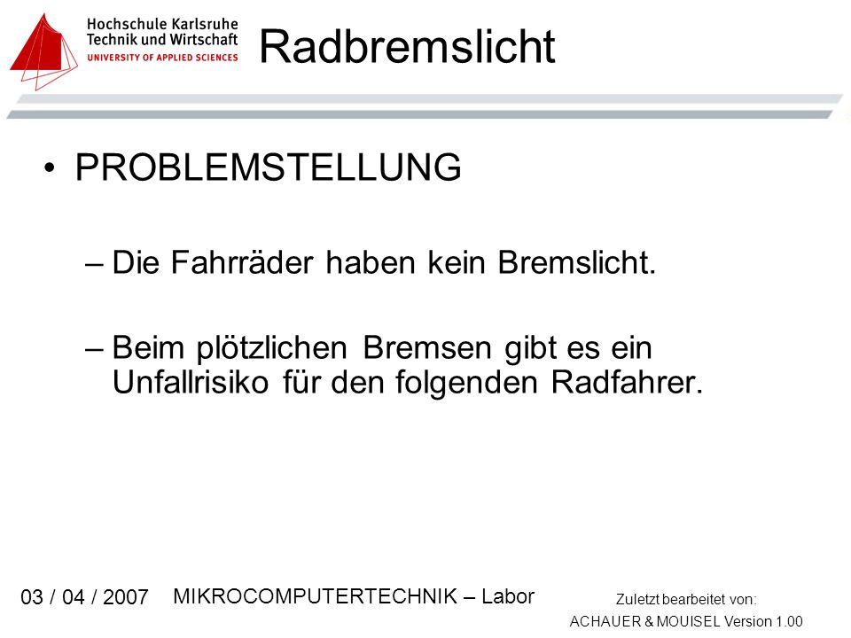Zuletzt bearbeitet von: ACHAUER & MOUISEL Version 1.00 MIKROCOMPUTERTECHNIK – Labor 03 / 04 / 2007 PROBLEMSTELLUNG –Die Fahrräder haben kein Bremslich