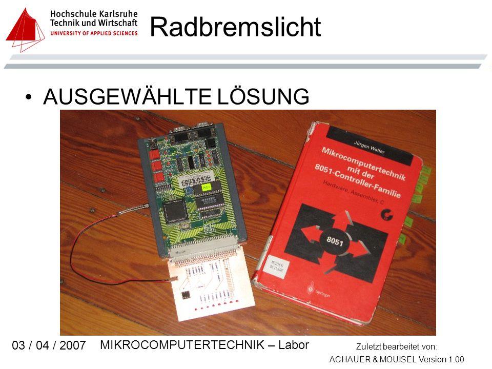 Zuletzt bearbeitet von: ACHAUER & MOUISEL Version 1.00 MIKROCOMPUTERTECHNIK – Labor 03 / 04 / 2007 Radbremslicht AUSGEWÄHLTE LÖSUNG