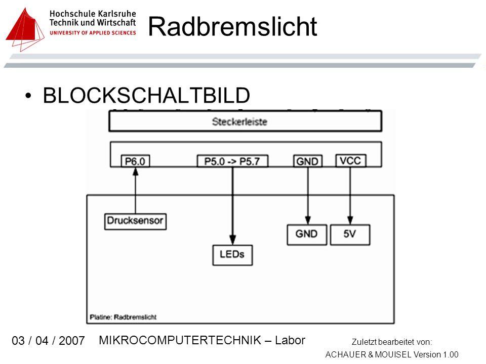 Zuletzt bearbeitet von: ACHAUER & MOUISEL Version 1.00 MIKROCOMPUTERTECHNIK – Labor 03 / 04 / 2007 Radbremslicht BLOCKSCHALTBILD