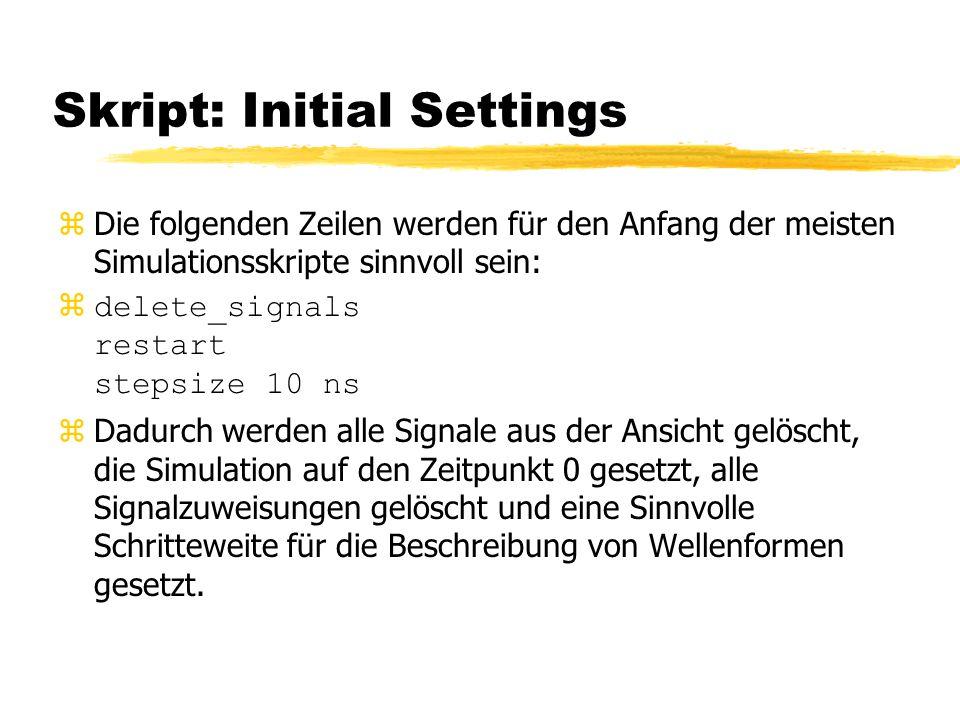 Skript: Initial Settings zDie folgenden Zeilen werden für den Anfang der meisten Simulationsskripte sinnvoll sein: zdelete_signals restart stepsize 10