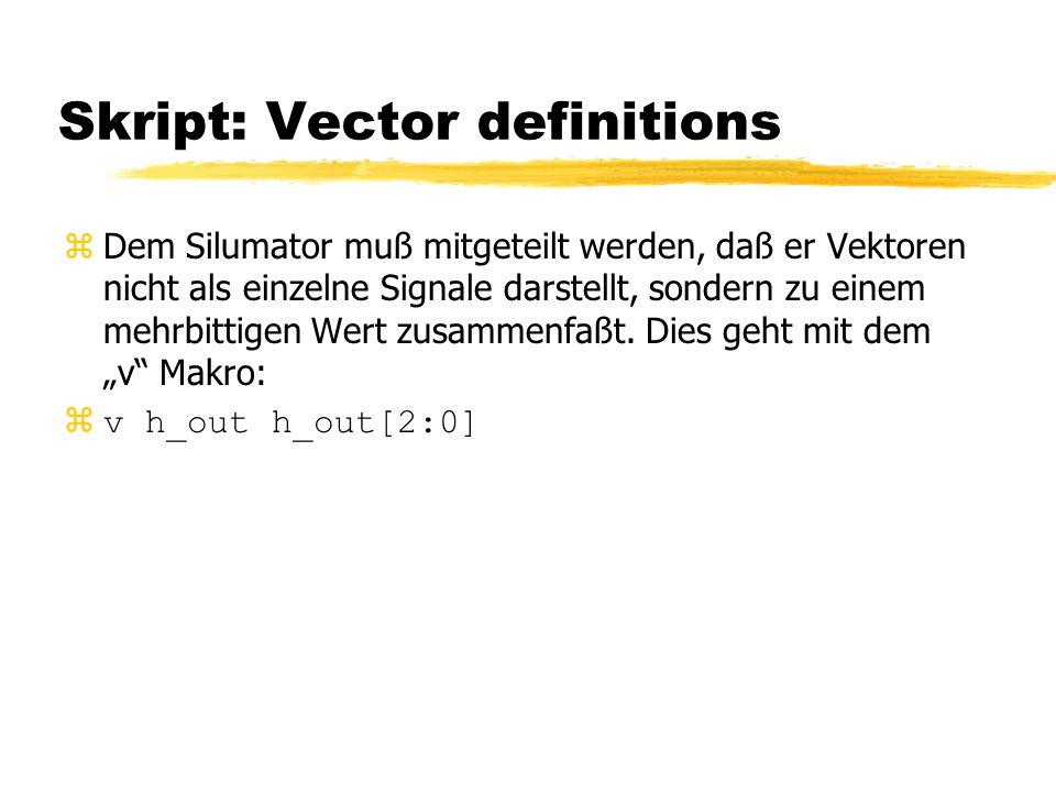 Skript: Vector definitions zDem Silumator muß mitgeteilt werden, daß er Vektoren nicht als einzelne Signale darstellt, sondern zu einem mehrbittigen Wert zusammenfaßt.