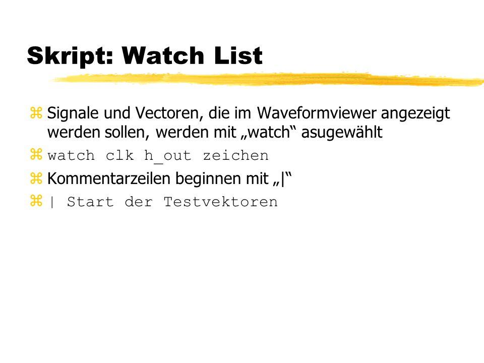 """Skript: Watch List zSignale und Vectoren, die im Waveformviewer angezeigt werden sollen, werden mit """"watch"""" asugewählt  watch clk h_out zeichen zKomm"""