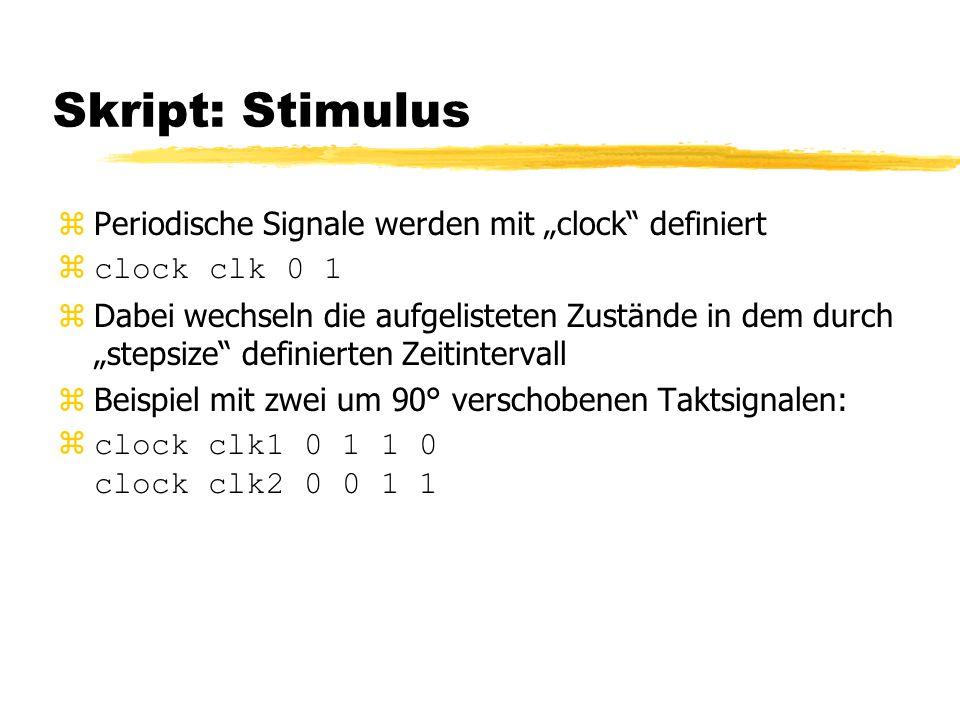"""Skript: Stimulus zPeriodische Signale werden mit """"clock definiert  clock clk 0 1 zDabei wechseln die aufgelisteten Zustände in dem durch """"stepsize definierten Zeitintervall zBeispiel mit zwei um 90° verschobenen Taktsignalen: zclock clk1 0 1 1 0 clock clk2 0 0 1 1"""