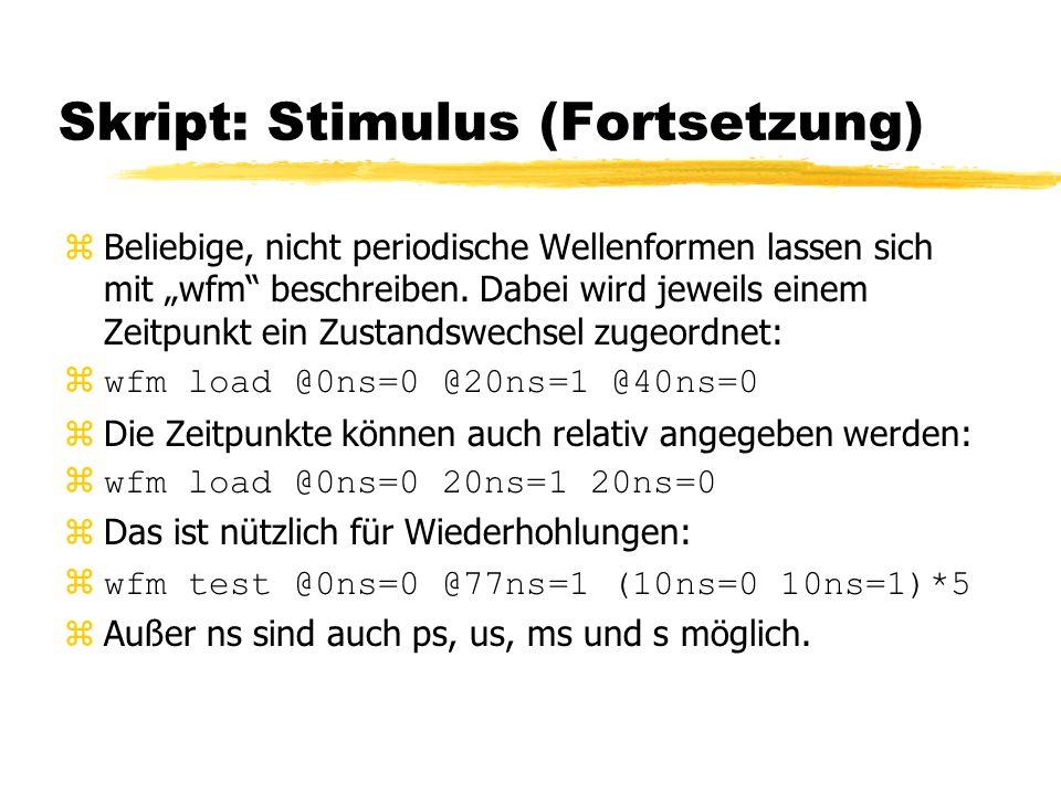 """Skript: Stimulus (Fortsetzung) zBeliebige, nicht periodische Wellenformen lassen sich mit """"wfm"""" beschreiben. Dabei wird jeweils einem Zeitpunkt ein Zu"""