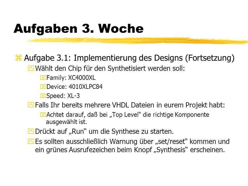 Aufgaben 3. Woche zAufgabe 3.1: Implementierung des Designs (Fortsetzung) yWählt den Chip für den Synthetisiert werden soll: xFamily: XC4000XL xDevice