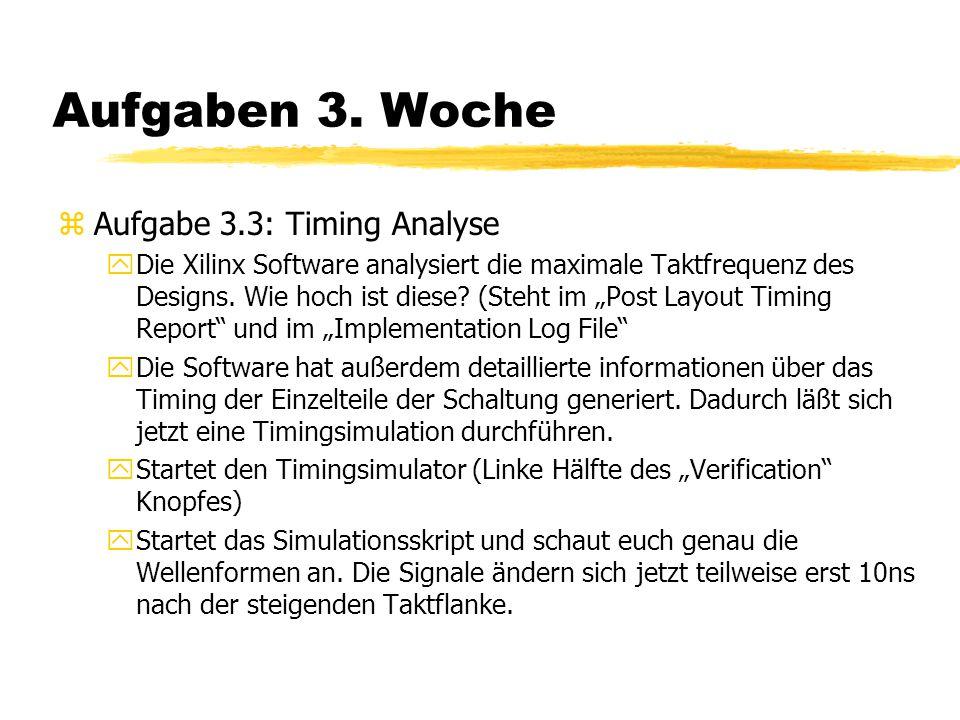 """Aufgaben 3. Woche zAufgabe 3.3: Timing Analyse yDie Xilinx Software analysiert die maximale Taktfrequenz des Designs. Wie hoch ist diese? (Steht im """"P"""