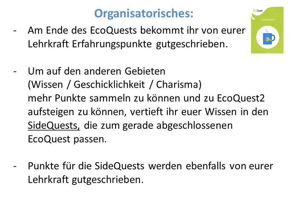 Organisatorisches: -Am Ende des EcoQuests bekommt ihr von eurer Lehrkraft Erfahrungspunkte gutgeschrieben.
