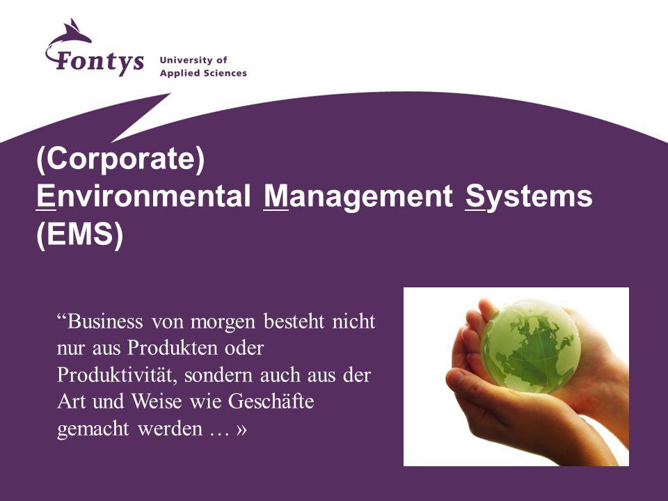 """(Corporate) Environmental Management Systems (EMS) """"Business von morgen besteht nicht nur aus Produkten oder Produktivität, sondern auch aus der Art u"""