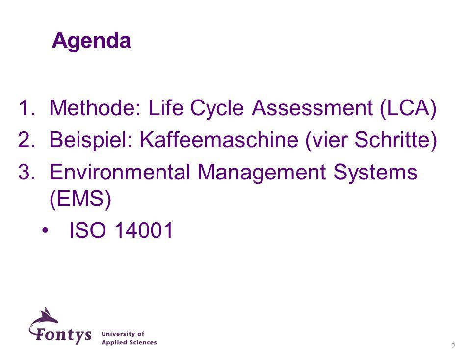 Agenda 1.Methode: Life Cycle Assessment (LCA) 2.Beispiel: Kaffeemaschine (vier Schritte) 3.Environmental Management Systems (EMS) ISO 14001 2