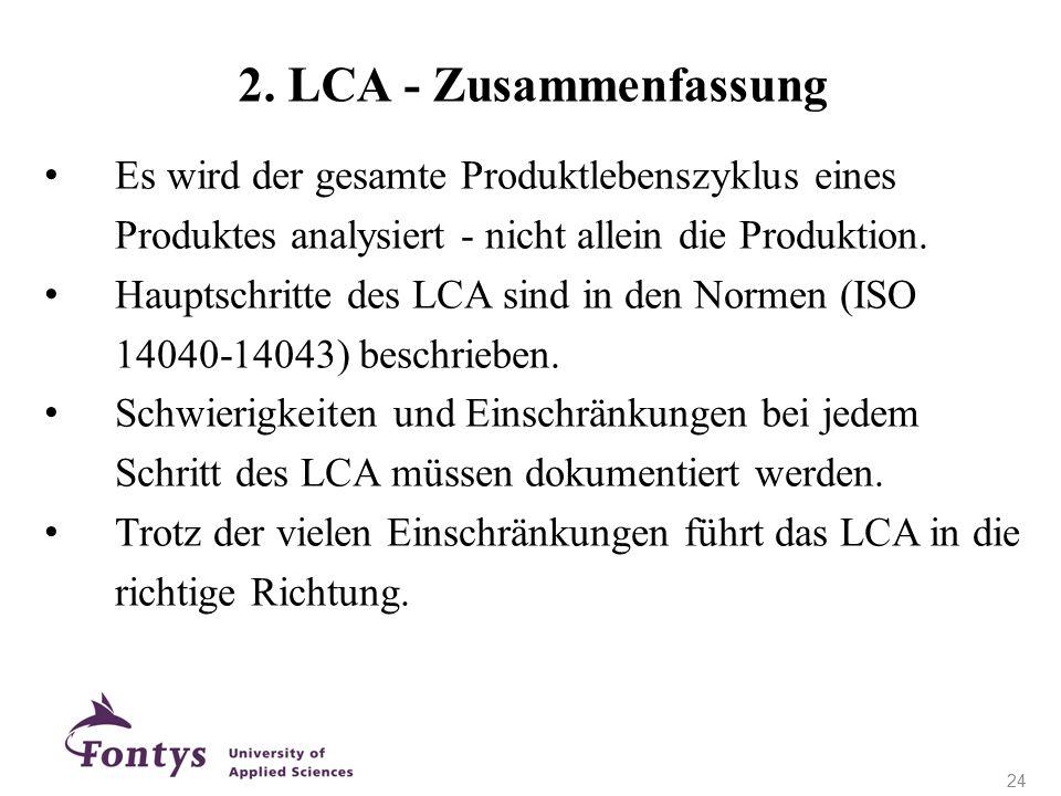 2. LCA - Zusammenfassung Es wird der gesamte Produktlebenszyklus eines Produktes analysiert - nicht allein die Produktion. Hauptschritte des LCA sind