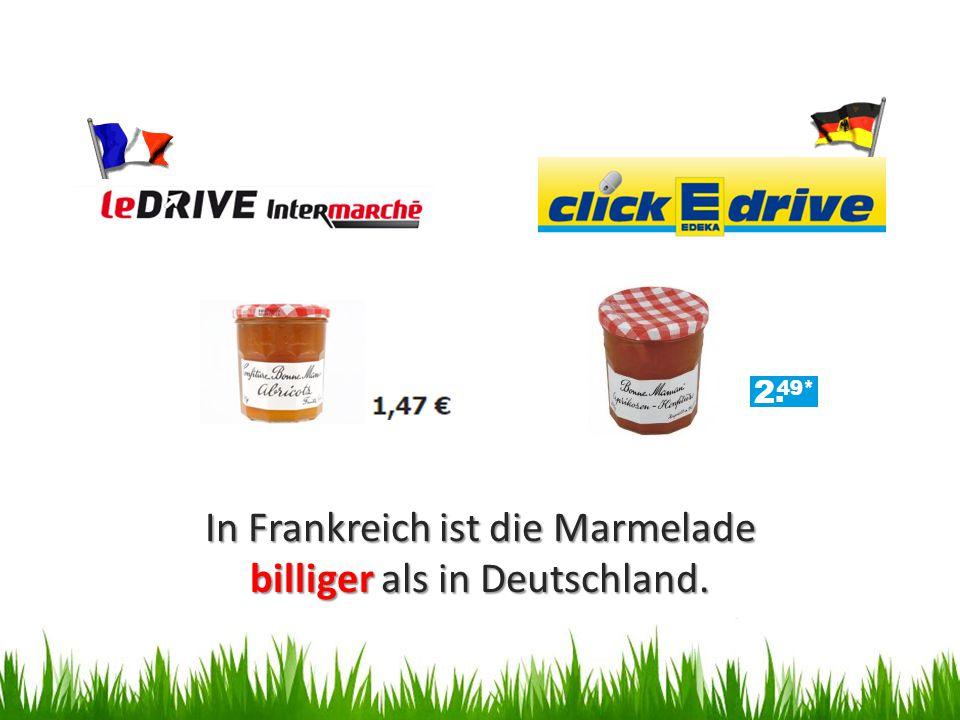 In Frankreich ist die Marmelade billiger als in Deutschland.