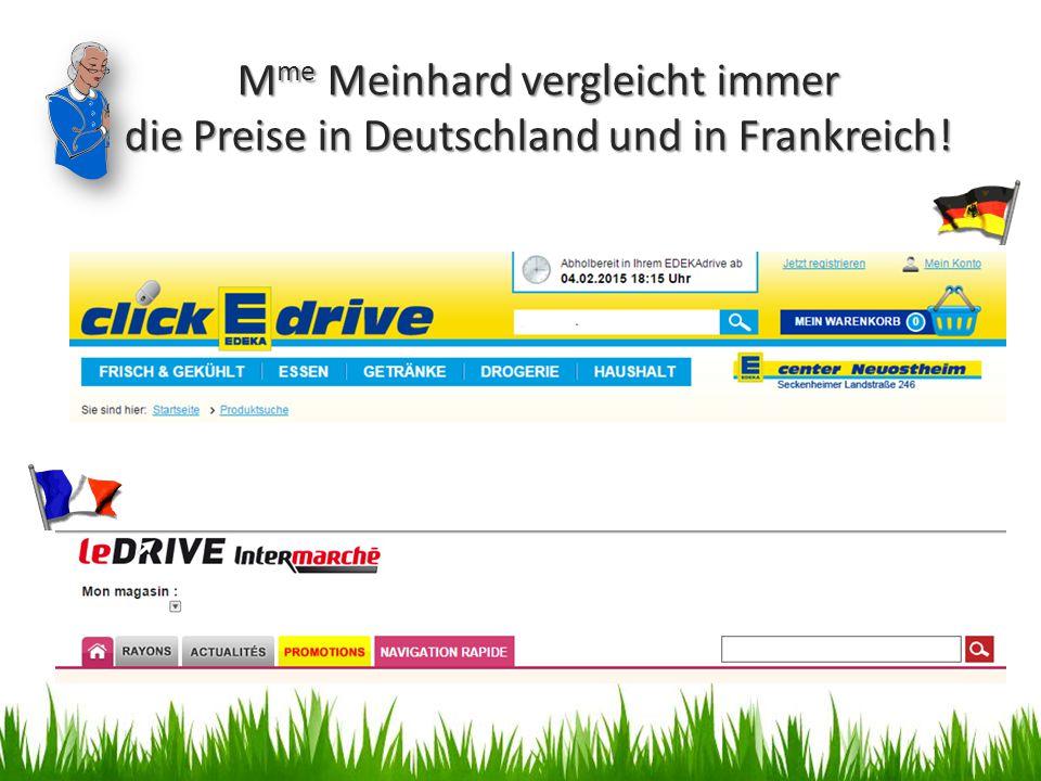 M me Meinhard vergleicht immer die Preise in Deutschland und in Frankreich!