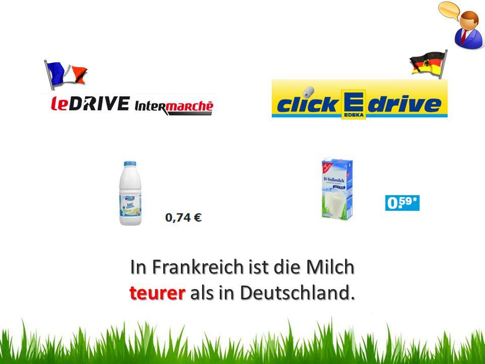 In Frankreich ist die Milch teurer als in Deutschland.
