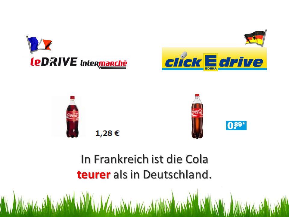 In Frankreich ist die Cola teurer als in Deutschland.