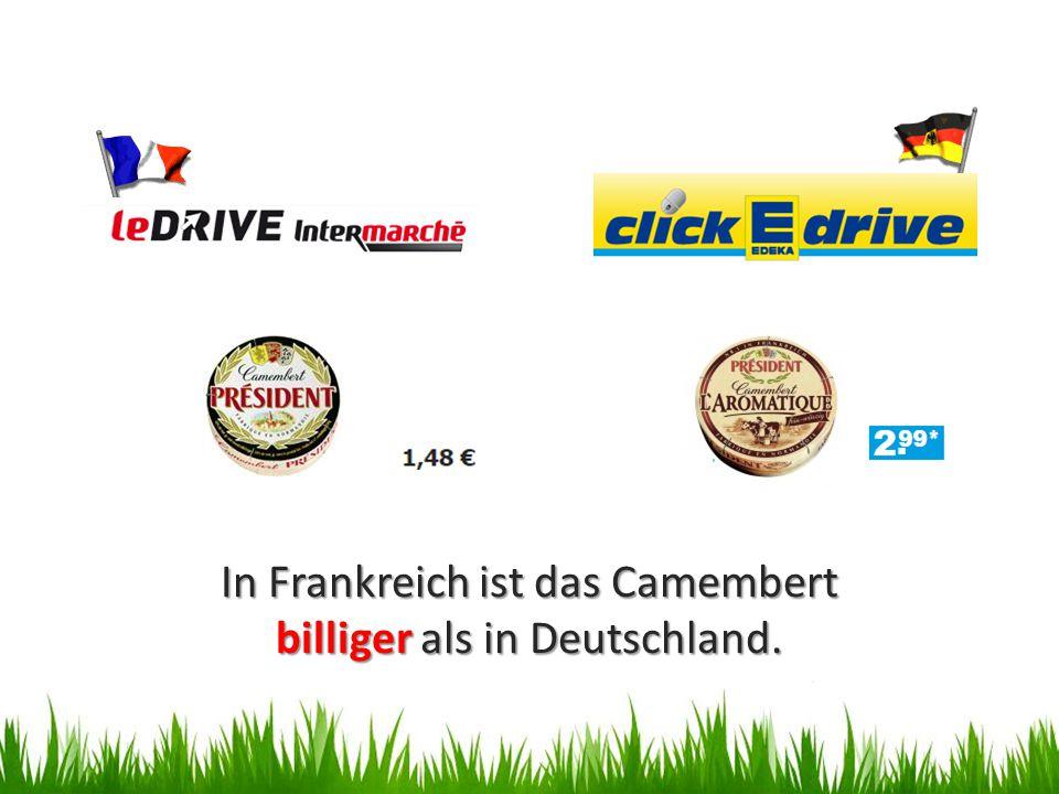 In Frankreich ist das Camembert billiger als in Deutschland.