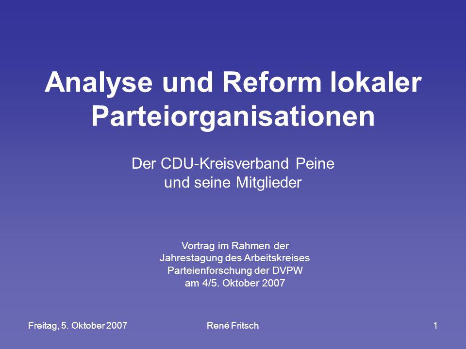 Freitag, 5. Oktober 2007René Fritsch1 Analyse und Reform lokaler Parteiorganisationen Der CDU-Kreisverband Peine und seine Mitglieder Vortrag im Rahme