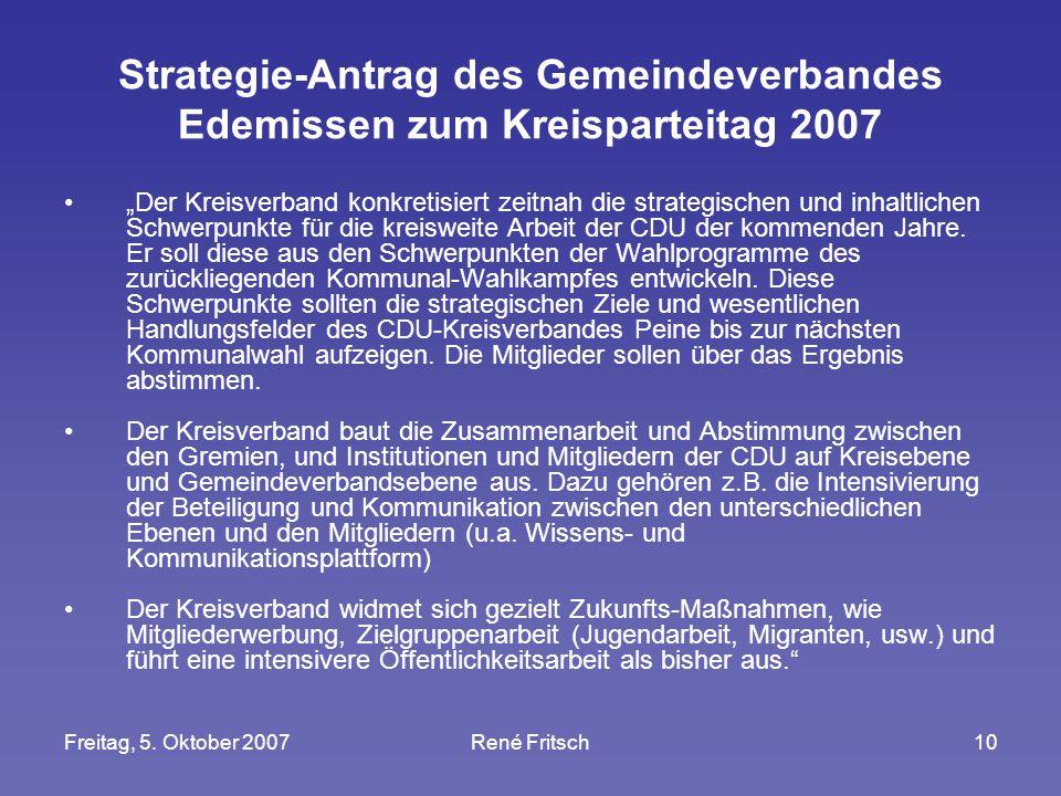 """Freitag, 5. Oktober 2007René Fritsch10 Strategie-Antrag des Gemeindeverbandes Edemissen zum Kreisparteitag 2007 """"Der Kreisverband konkretisiert zeitna"""