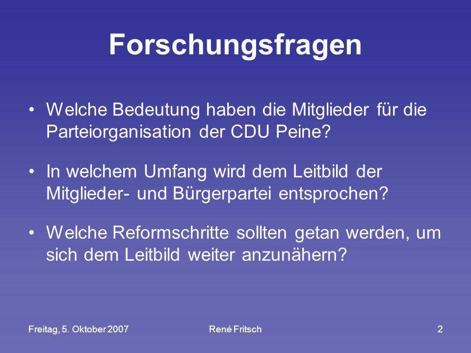 Freitag, 5. Oktober 2007René Fritsch2 Forschungsfragen Welche Bedeutung haben die Mitglieder für die Parteiorganisation der CDU Peine? In welchem Umfa