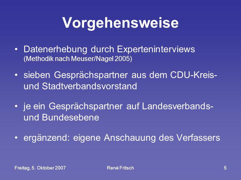 Freitag, 5. Oktober 2007René Fritsch5 Vorgehensweise Datenerhebung durch Experteninterviews (Methodik nach Meuser/Nagel 2005) sieben Gesprächspartner