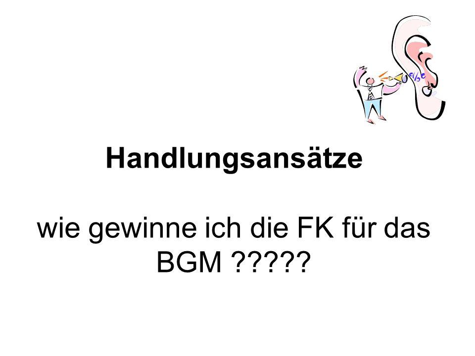 """FK für das BGM gewinnen und nicht dazu """"verdonnern die Situation der FK verstehen und wertschätzen durch Thematisierung der Gesundheit von FK"""