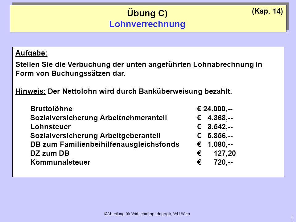©Abteilung für Wirtschaftspädagogik, WU-Wien 1 (Kap. 14) Aufgabe: Stellen Sie die Verbuchung der unten angeführten Lohnabrechnung in Form von Buchungs