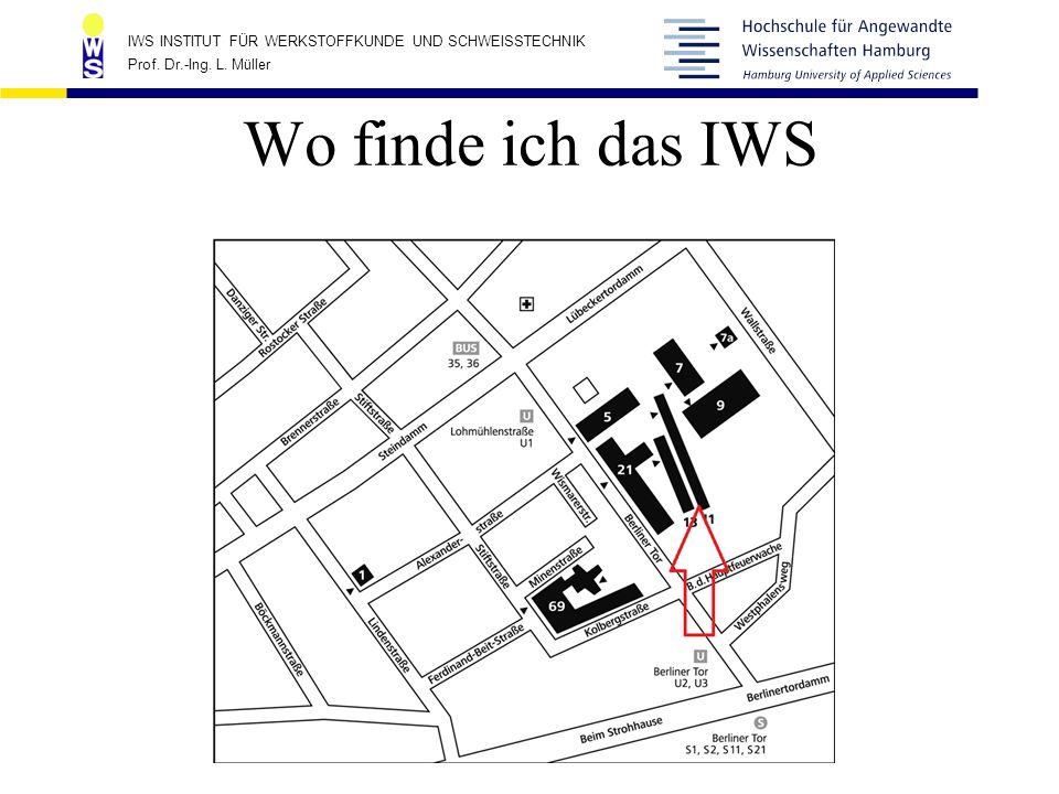 IWS INSTITUT FÜR WERKSTOFFKUNDE UND SCHWEISSTECHNIK Prof. Dr.-Ing. L. Müller Wo finde ich das IWS