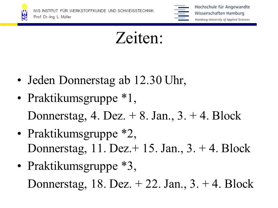IWS INSTITUT FÜR WERKSTOFFKUNDE UND SCHWEISSTECHNIK Prof. Dr.-Ing. L. Müller Zeiten: Jeden Donnerstag ab 12.30 Uhr, Praktikumsgruppe *1, Donnerstag, 4