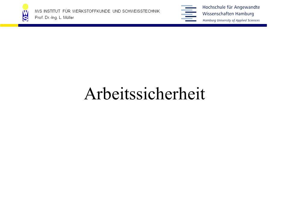 IWS INSTITUT FÜR WERKSTOFFKUNDE UND SCHWEISSTECHNIK Prof. Dr.-Ing. L. Müller Arbeitssicherheit