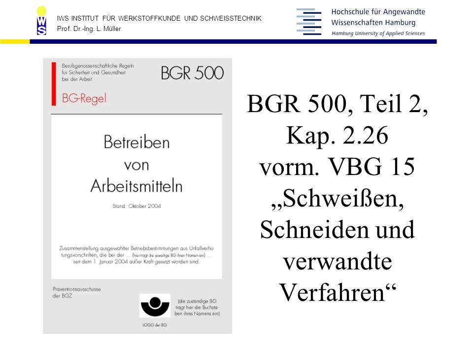 """IWS INSTITUT FÜR WERKSTOFFKUNDE UND SCHWEISSTECHNIK Prof. Dr.-Ing. L. Müller BGR 500, Teil 2, Kap. 2.26 vorm. VBG 15 """"Schweißen, Schneiden und verwand"""