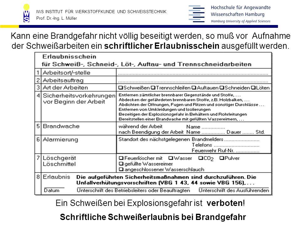 IWS INSTITUT FÜR WERKSTOFFKUNDE UND SCHWEISSTECHNIK Prof. Dr.-Ing. L. Müller Schriftliche Schweißerlaubnis bei Brandgefahr Kann eine Brandgefahr nicht