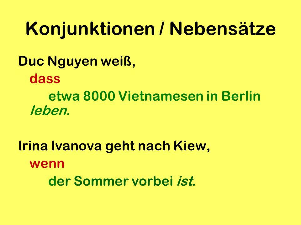 Konjunktionen / Nebensätze Duc Nguyen weiß, dass etwa 8000 Vietnamesen in Berlin leben.