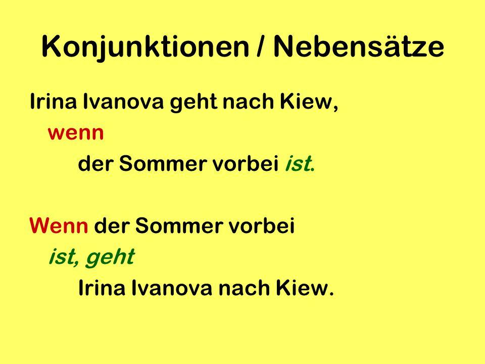 Konjunktionen / Nebensätze Irina Ivanova geht nach Kiew, wenn der Sommer vorbei ist.