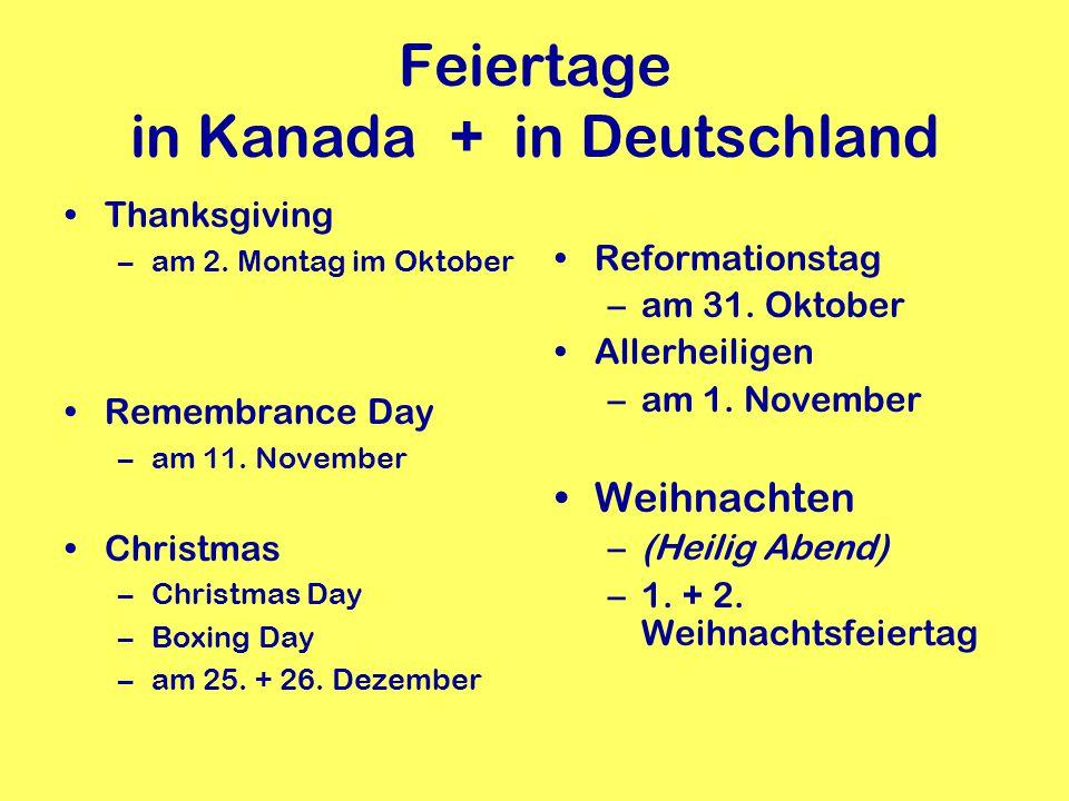 Feiertage in Kanada + in Deutschland New Year –am ersten Januar Good Friday –am Freitag vor Ostern Easter –am ersten Sonntag/Montag nach dem Frühlingsvollmond –( Sylvester) Neujahr Hl.