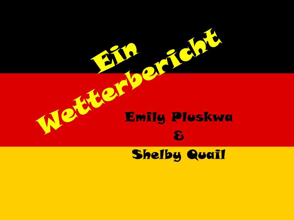 Ein Wetterbericht Emily Pluskwa & Shelby Quail