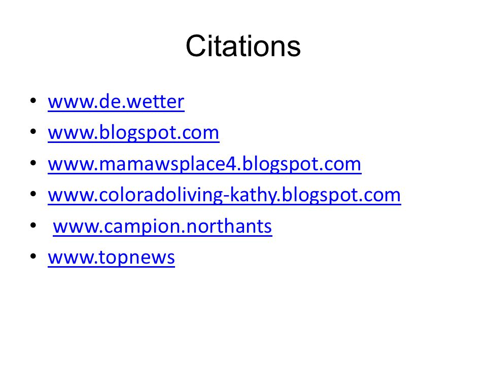 Citations www.de.wetter www.blogspot.com www.mamawsplace4.blogspot.com www.coloradoliving-kathy.blogspot.com www.campion.northants www.topnews