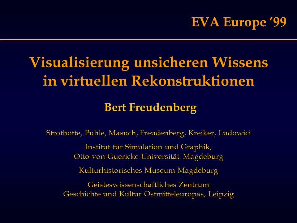 EVA '99 Virtuelle Rekonstruktion Standardwerkzeuge für Modellierung und Visualisierung Ergebnis: Photorealistische Darstellung Standardwerkzeuge für Modellierung und Visualisierung Ergebnis: Photorealistische Darstellung