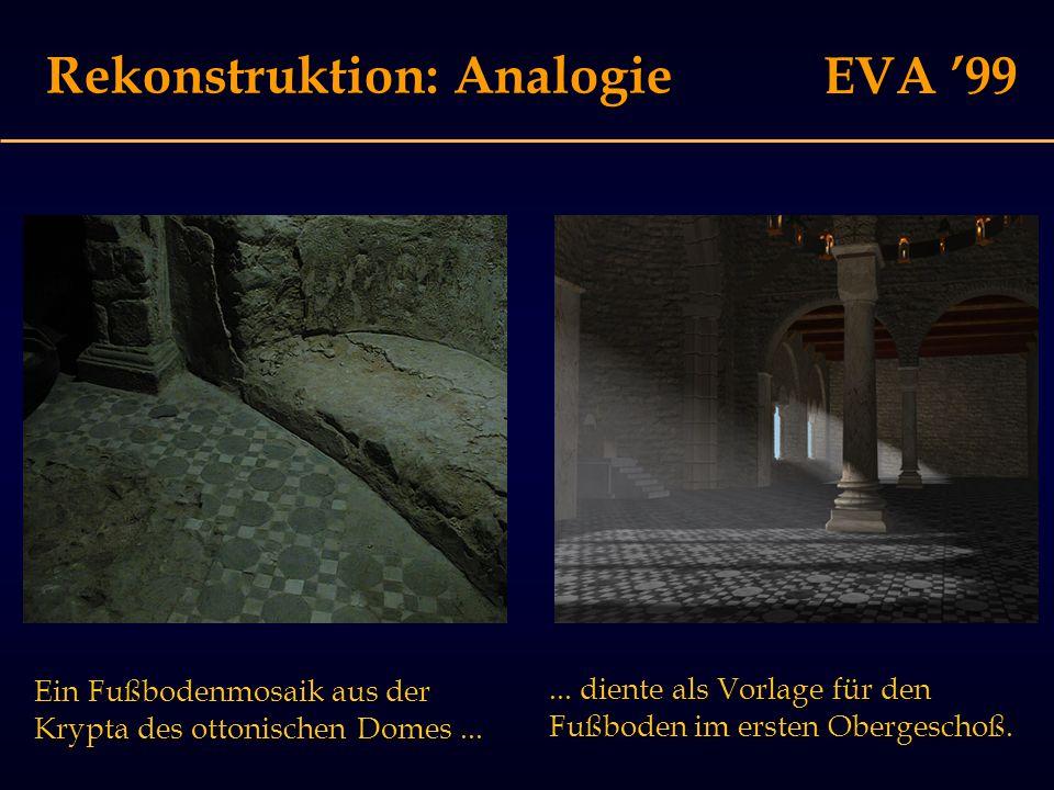 EVA '99 Rekonstruktion: Analogie Ein Fußbodenmosaik aus der Krypta des ottonischen Domes......