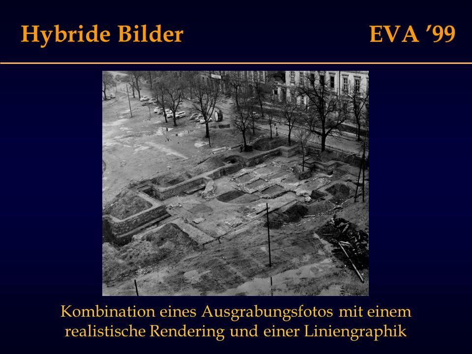 EVA '99 Hybride Bilder Kombination eines Ausgrabungsfotos mit einem realistische Rendering und einer Liniengraphik