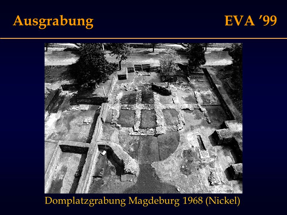 EVA '99 Ausgrabung Domplatzgrabung Magdeburg 1968 (Nickel)