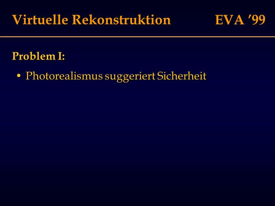 EVA '99 Rekonstruktion Informationsquellen für die Rekonstruktion: AusgrabungsbefundAusgrabungsbefund