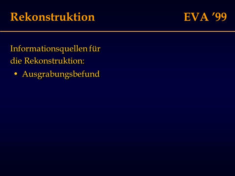 EVA '99 Rekonstruktion: Fakten Mauerreste dienten als Vorbild......