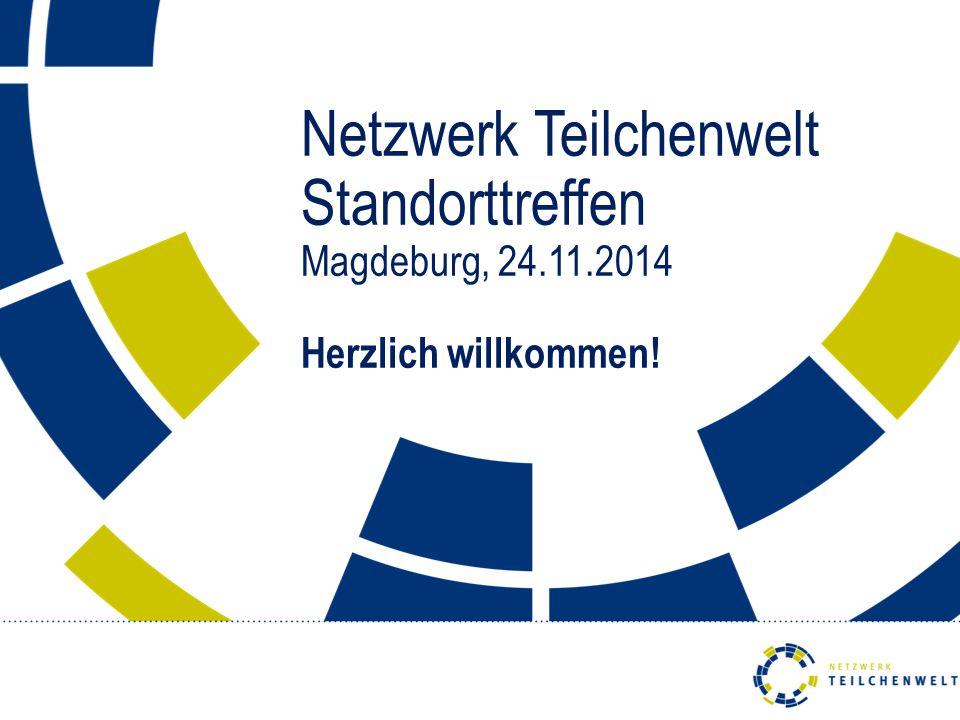 Netzwerk Teilchenwelt Standorttreffen Magdeburg, 24.11.2014 Herzlich willkommen!